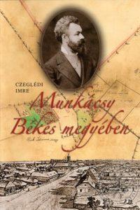 Czeglédi Imre Munkácsy Békés megyében