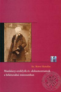 Sz. Kürti Katalin Munkácsy-ereklyék és -dokumentumok a békéscsabai múzeumban