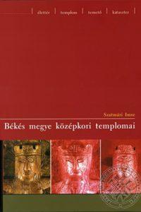 Szatmári Imre Békés megye középkori templomai